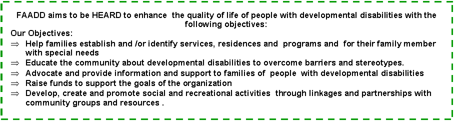 Text Box: FAADD aims to be HEARD to enhance  the quality of life of people with developmental disabilities with the following objectives: